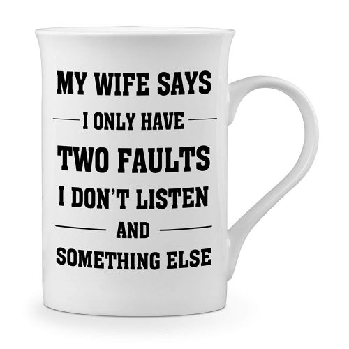 My Wife Says I Only Have Two Faults I Don't Listen and Something Else Funny Novelty Gift